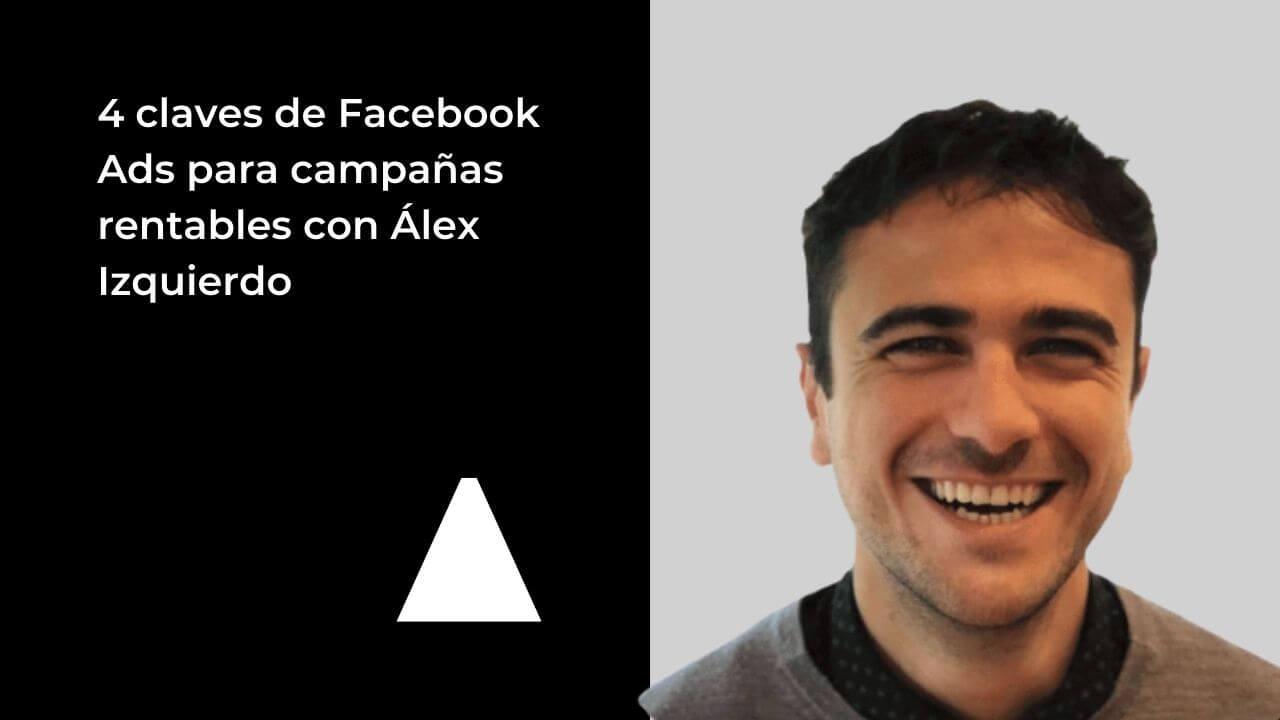 4-claves-facebook-ads-para-campañas-rentables-alex-izquierdo