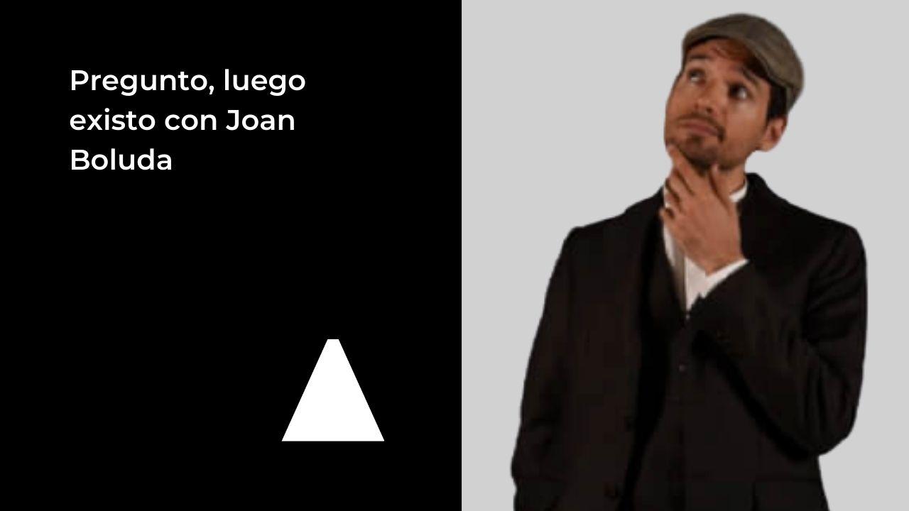 pregunto-luego-existo-con-joan-boluda