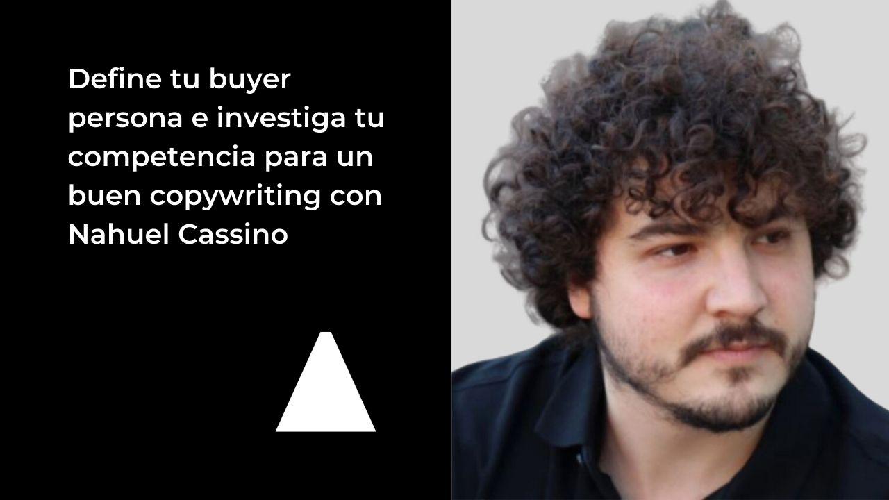 Define tu buyer persona e investiga tu competencia para un buen copywriting con Nahuel Cassino