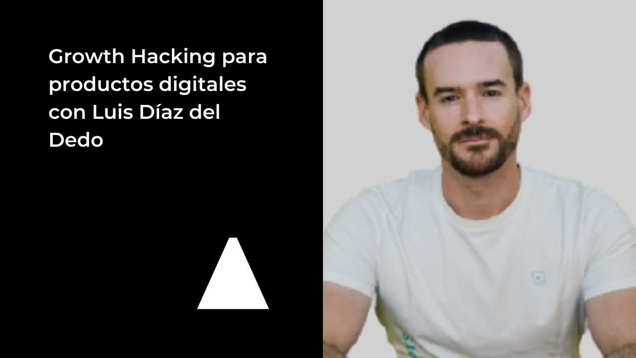 growth-hacking-productos-digitales-luis-diaz-del-dedo